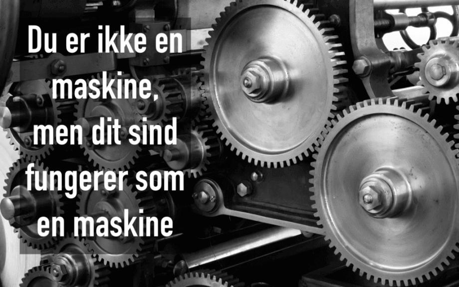 Du er ikke en maskine, men dit sind er en maskine