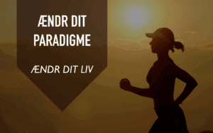 Ændr dit paradigme – Ændr dit liv