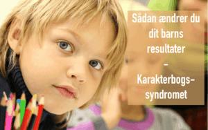 Sådan ændrer du dit barns resultater – karakterbogssyndromet