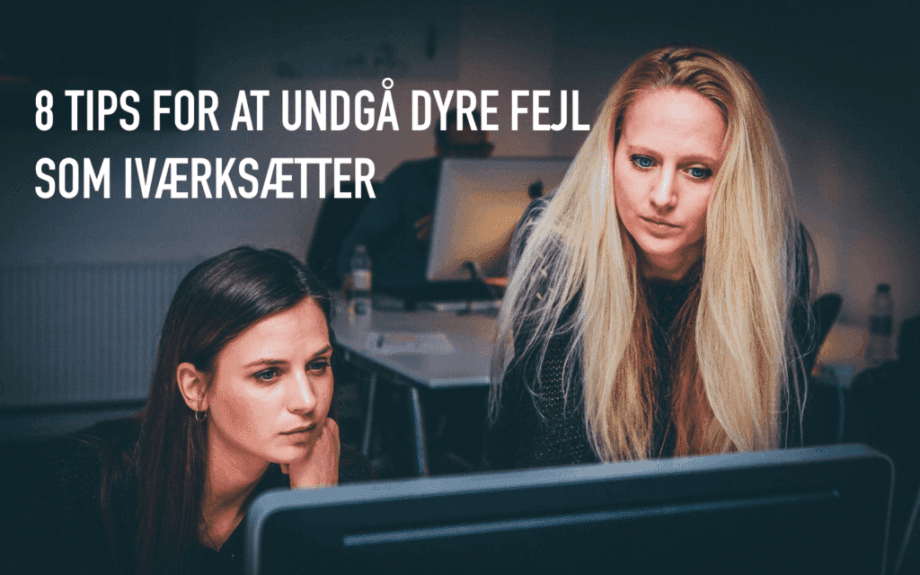 Undgå dyre fejl 8 tips til at undgå dyre fejl som iværksætter Bering Søgaard