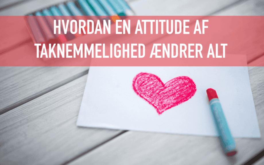 Hvordan en attitude af taknemmelighed ændrer alt