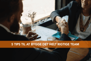 5 tips til at bygge det helt rigtige team til din startup