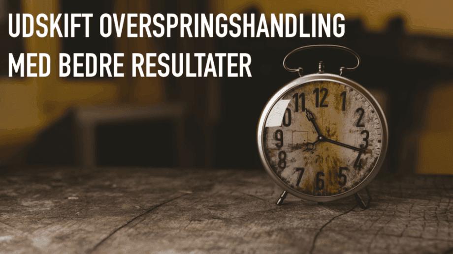 Udskift overspringshandling med bedre resultater