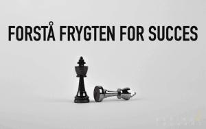 Forstå frygten for succes