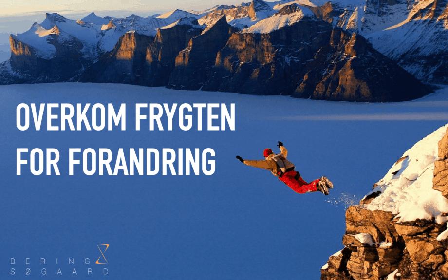 Overkom frygten for forandring - Bering & Søgaard