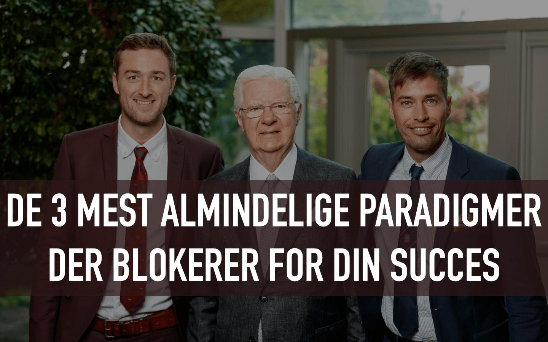 De 3 mest almindelige paradigmer der blokerer for din succes